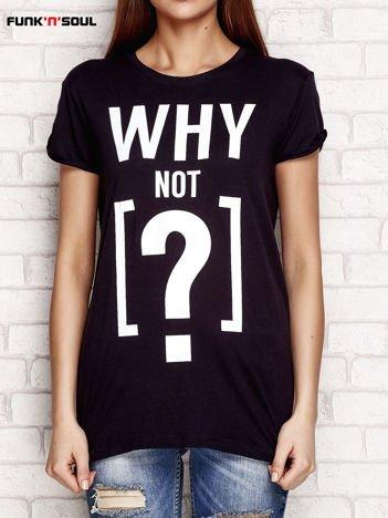Czarny t-shirt z napisem WHY NOT FUNK N SOUL