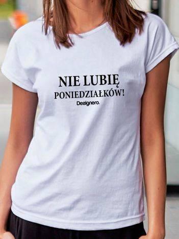 T-shirt z napisem NIE LUBIĘ PONIEDZIAŁKÓW! biały