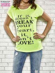 Fluożółty t-shirt z napisem IF IT DOESN'T BREAK YOUR HEART IT ISN'T LOVE