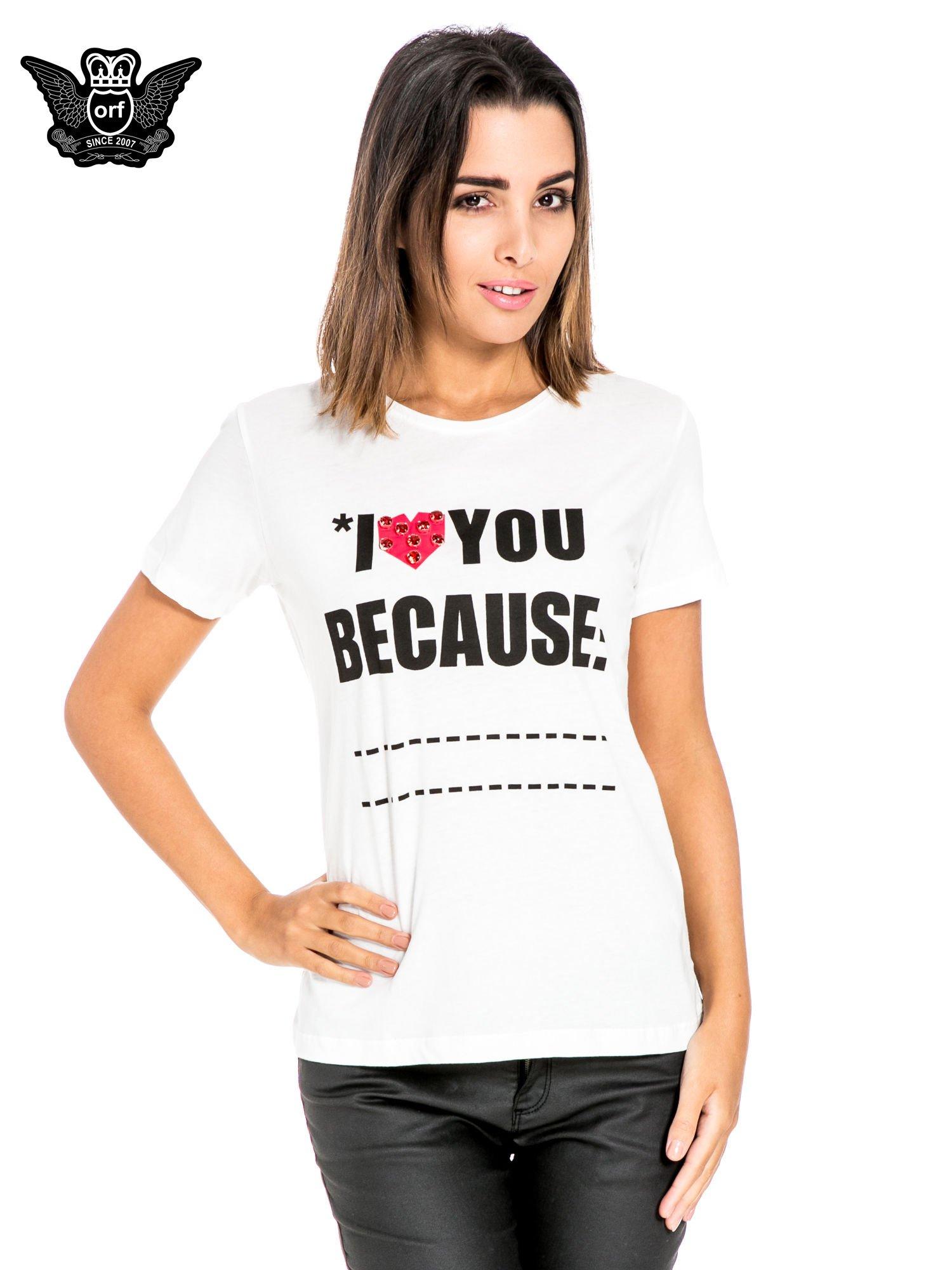 Biały t-shirt z napisem I LOVE YOU BECAUSE                                  zdj.                                  1