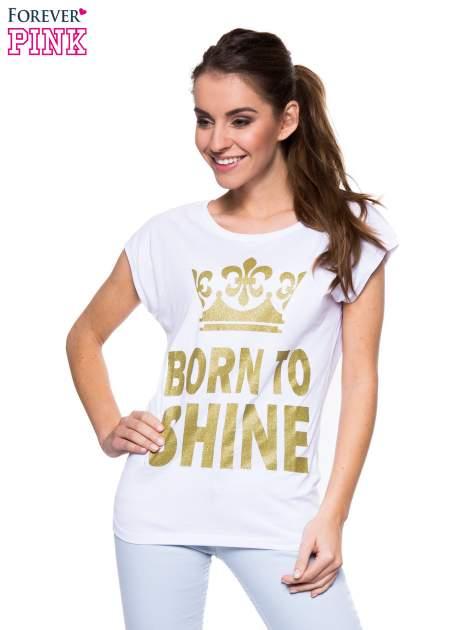 Biały t-shirt ze złotym nadrukiem korony i napisem BORN TO SHINE                                  zdj.                                  1