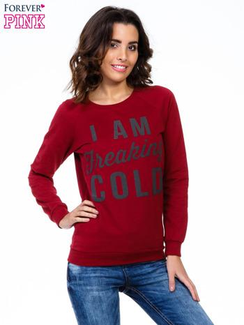 Bordowa bluza z napisem I AM FREAKING COLD