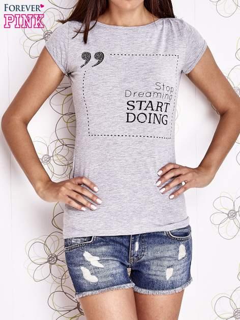Szary t-shirt z napisem STOP DREAMING START DOING                                  zdj.                                  1