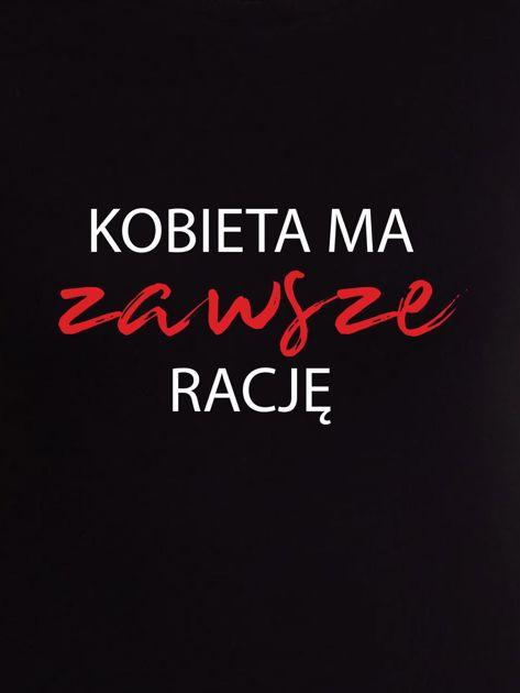 Czarny t-shirt z napisem KOBIETA MA ZAWSZE RACJĘ                                  zdj.                                  2