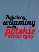 Bluza NAJWIĘCEJ WITAMINY MAJĄ POLSKIE DZIEWCZYNY niebieska                                  zdj.                                  2