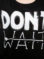 Czarny t-shirt z napisem DON'T WAIT                                  zdj.                                  8