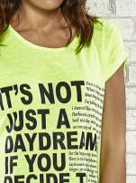 Fluożółty t-shirt z napisem IT'S NOT JUST A DAYDREAM IF YOU DECIDE TO MAKE IT YOU LIFE                                                                          zdj.                                                                         5