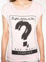 Różowy t-shirt z napisem DO YOU BELIEVE IN LOVE?                                                                          zdj.                                                                         7