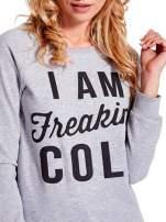 Szara bluza z napisem I AM FREAKING COLD                                                                          zdj.                                                                         5